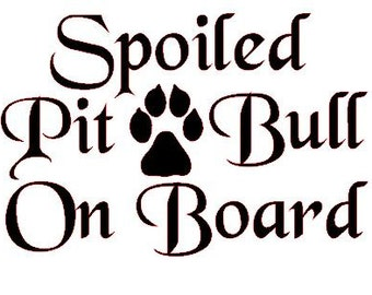 Spoiled Pit Bull On Board Car decal