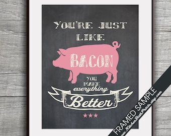 Your just like BACON you Make Everything Better - Art Print (Featuring Blushed Rose Pig on Vintage Chalkboard ) Customizable Kitchen Prints
