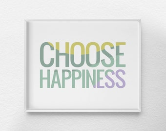 Choose Happiness Print, Inspirational Print, Inspirational Quote, Positive Quote, Motivational Quote, Motivational Poster, 0051