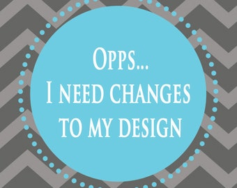 OPPS... I need changes to my design