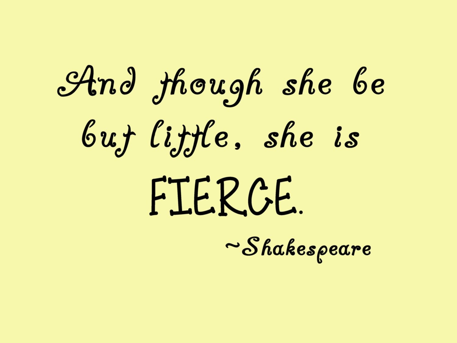 And Though She Be But Little She Is Fierce Shakespeare Quote