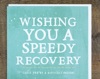 Funny Get Well Soon Card - Get Better Cards - Speedy Recovery - Difficult Patient