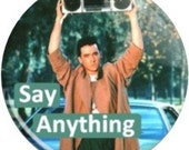 "Say Anything. Item  FD-22-19  - 1.25"" or 2.25"" inch Metal Pin back Button / Magnet or Mirror"