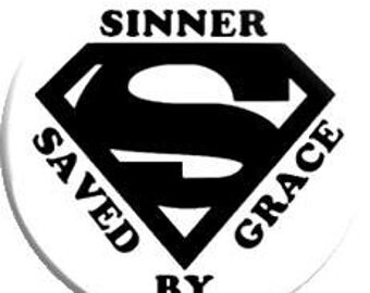 Sinner Saved by Grace. Item  FD28-01 Witnessing Tool - 1.25 inch Metal Pin back Button or Magnet