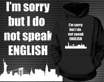 I Am Sorry But I Don't Speak English Hoodie Funny Tourist Sweatshirt Heeded Sweater