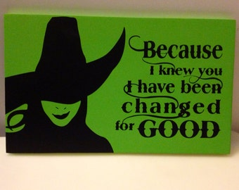 I have been Changed for Good Wicked Witch sign