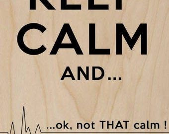 Keep Calm and.. Ok, Not That Calm! w/ Flatline Humor - Plywood Wood Print Poster Wall Art WP - DF - 7728