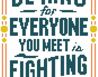 Be Kind For Everyone You Meet Is Fighting A Hard Battle - Cross Stitch Pattern - Instant Download