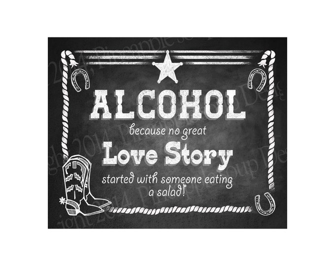 Western Themed Wedding Bar sign - Alcohol, because no great Love Story - Chalkboard Style - PRINTABLE file - diy Western Wedding signage