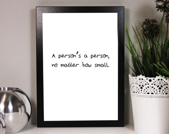 A Person's a Person No Matter How Small - Dr Seuss Quote - Ideal for a Quote Wall - Birthday Present