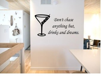 Don't chase anything but drinks and dreams Wall Decal