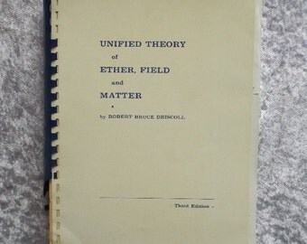 Robert Bruce Driscoll, Unified Theory of Ether, Field and Matter, third edition 1966 Quantum Physics Science, Vintage Antiquarian Book