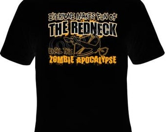 zombie Tshirts - everyone makes fun of the redneck until the zombie apocalypse zombies tee