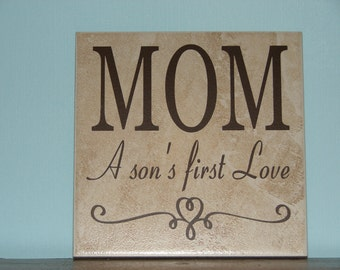 Mom a son's first love, Decorative Tile, Plaque, sign, saying Mother's Day Gift