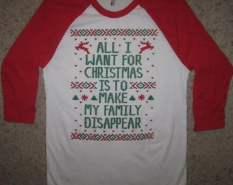 raglan sleeve all i want for christmas is to make my family disappear t shirt tee xmas funny ugly fugly holiday sweater party guys or girls