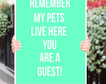 Remember my pets live here you are a guest Inspirational Quote Wall Fine Art Prints, Art Posters