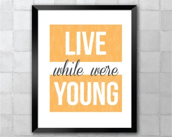 Live While We're Young – One Direction Song Lyric Quote 8x10 11x14 Typography Wall Art Print