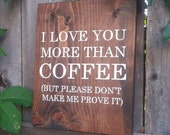 I Love You More Than COFFEE - Sign