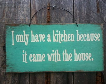 I Only Have A Kitchen Because It Came With The House Sign - Kitchen Sign - Funny Saying, kitchen sign, kitchen decoration, kitchen, 137
