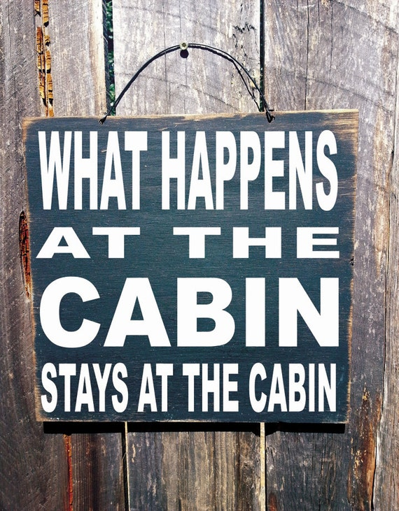 cabin decor, cabin sign, What Happens At The Cabin Stays At The Cabin, cabin art, 1