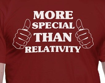 More Special Than Relativity T-Shirt