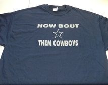 How Bout Them Cowboys Dallas Cowboy T Shirt Tee Screen Print Navy Silver Ink 100% 6 Ounce Cotton Romo Dez Whitten Jimmy Johnson Super Bowl