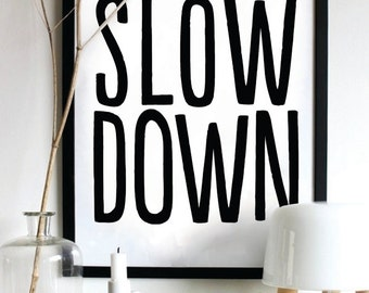 Slow Down /Inspirational Print/ Typography Poster/ Motivational Print/ Home Decor/ Wall Decor/ gallery wall/ minimalist home, No. 114
