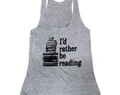 I'd Rather Be Reading Tank Top - Bookworm Librarian American Apparel Tri-Blend Tank - Available in sizes S, M, L