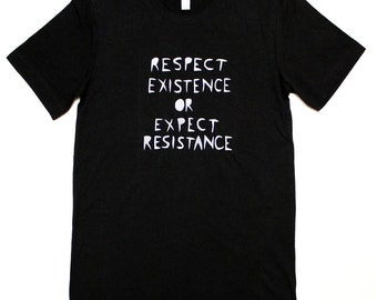 respect existence or expect resistance unisex tee *SALE*