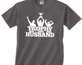 Trophy Husband T Shirt. Show your hubby how much he is appreciated. Sure to get a laugh from everyone.