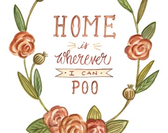 Home is Wherever I can Poo - Illustration Print - Funny Cute Watercolor Illustration