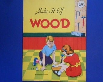 Make it of Wood, a Vintage Crafting Book for Children, 1963