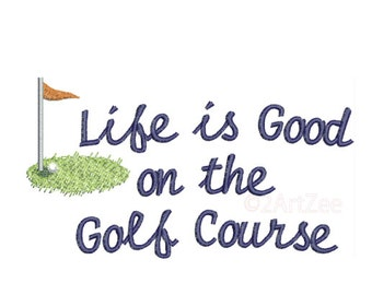 Life is Good on the Golf Course Embroidery Design