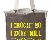 i CROCHET so i don't kill people project bag / crochet tote
