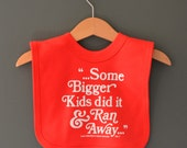 SALE* Funny baby bib Some Bigger Kids Did It & Ran Away. Red bib for baby