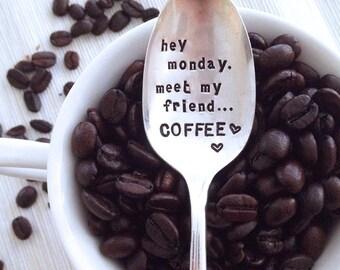 Hey Monday, meet my friend COFFEE - Hand Stamped Vintage Spoon - 2014 Original ForSuchATimeDesigns