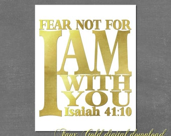 Faux Gold Fear Not For I Am With You PRINTABLE Print Digital Download Scripture Isaiah 41 10 Typography ClipArt