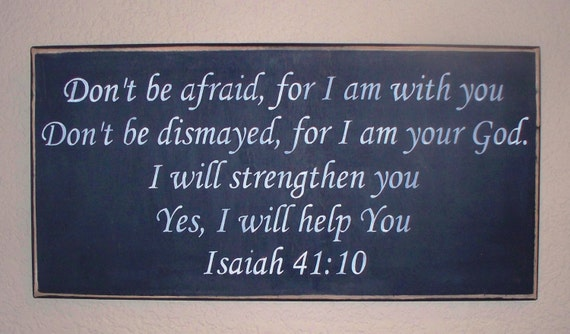 Dont be afraid for I am with you.  Isaiah 41 10 - Scripture wall hanging - wooden - hand painted - Black chalk paint
