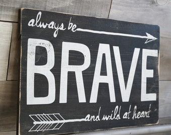 Always be Brave and Wild at Heart Wooden Sign Black and White