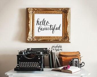 Printable wall art, nursery art print hello beautiful calligraphy art print, printable wisdom, inspirational quote print quote art