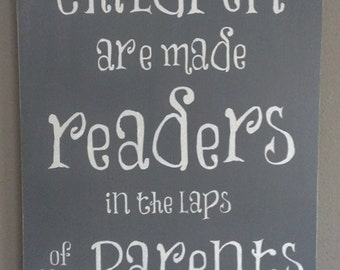 Children Are Made Readers in the laps of Their Parents, Wood Sign, Children, Parents, Reading, Home Decor