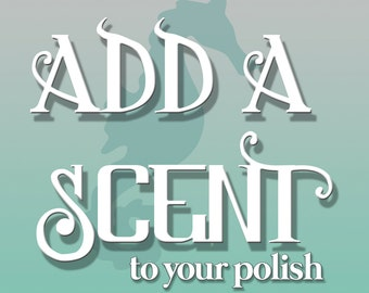 Add A Scent for 50 Cents ! - add a scent to your nail polish!
