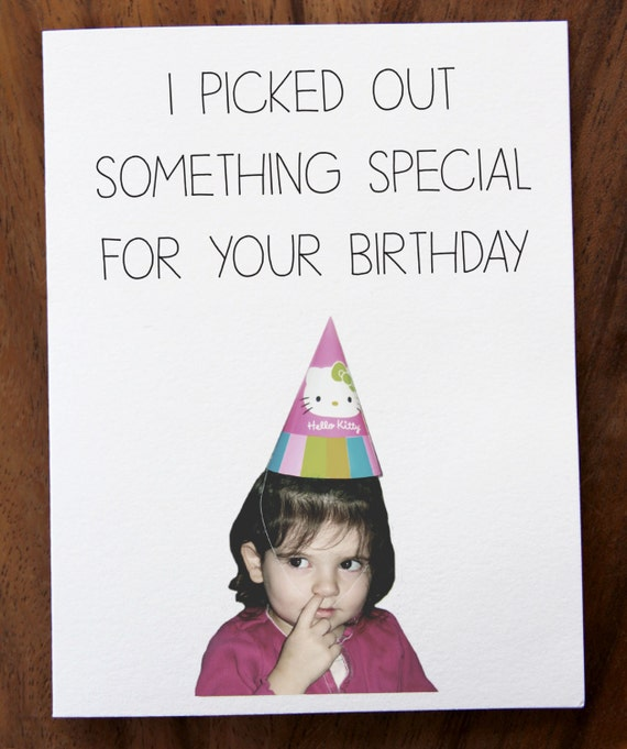 Funny Happy Birthday Card. I Picked Out Something Special For