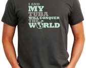 I And My Tuba Will Conquer The World Instruments T-Shirt