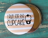 I Run for the Cupcake 3 Inch Pocket Mirror or Button - NirvanaClothingCo