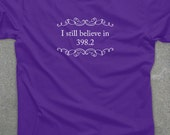I Still Believe in 398.2 (fairy tales) - unisex men's women's tshirt - You Choose Color