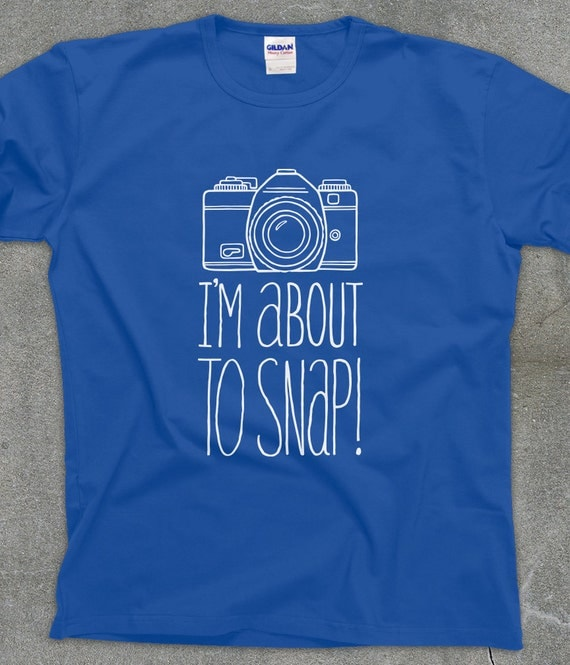 About To Snap funny tshirt unisex men's women's camera humor shirt - You Choose Color