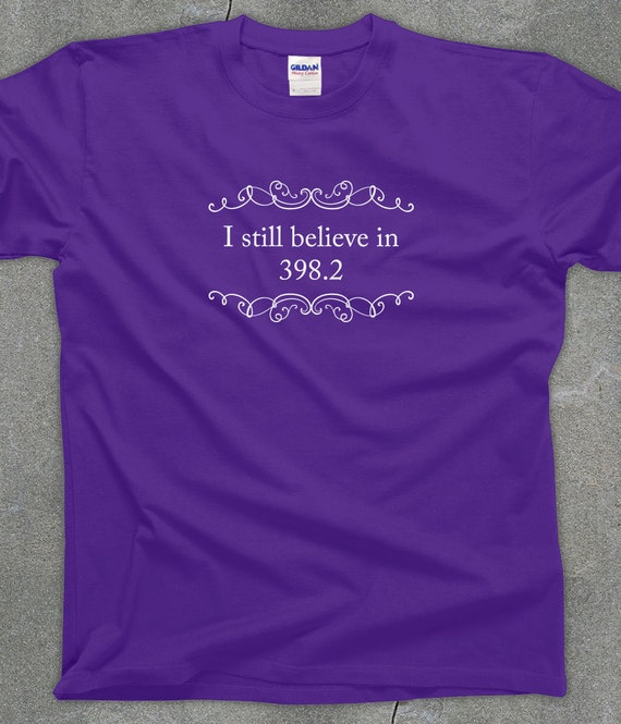 I Still Believe in 398.2 (fairy tales) - unisex men's women's tshirt - You Choose Color