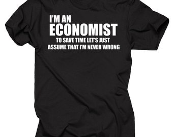 I Am An Economist T-Shirt MBA Tee Shirt Gift For Economist