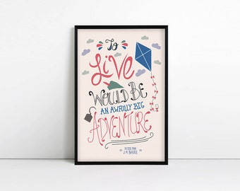 Peter Pan, J M Barrie Quote, Typography print, 'To live would be an awfully big adventure'